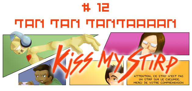 Kiss my Stirp 12 : TAN TAN TANTAAAAN