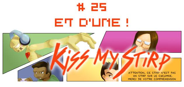 Kiss my Stirp #25 : Et d'un !