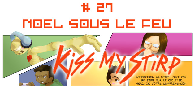 Kiss my Stirp #27 : Noël sous le feu