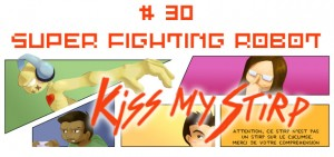 Kiss my Stirp #30 : Super Fighting Robot