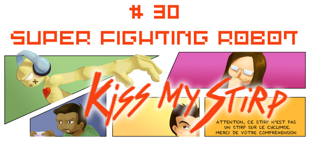 Kiss my Stirp #30 : Super Fighting Robot