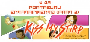 Kiss my Stirp #43 : Portaburu entatainmento (part 2)