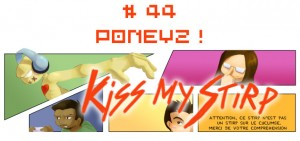 Kiss my Stirp #44 : PONEYZ !