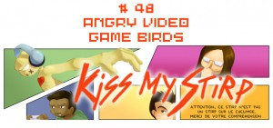 Kiss my Stirp #48 : Angry Video Game Birds