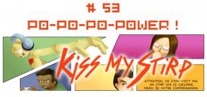 Kiss my Stirp #53 : PO-PO-PO-POWER !