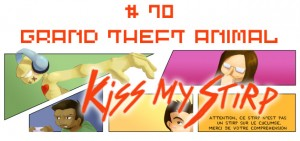 Kiss My Stirp #70 : Grand Theft Animal