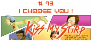 Kiss my Stirp #73 : I choose you !