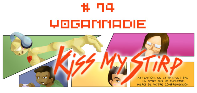 Kiss my Stirp #74 : Yogannadie