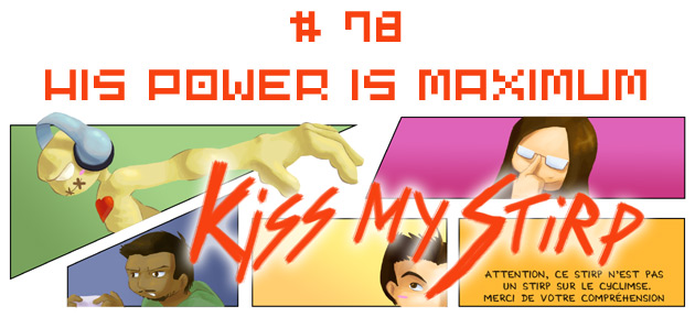 Kiss my Stirp #78 : His power is maximum