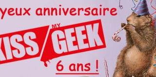 Kiss My Geek fête ses 6 ans !