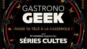 Gastronogeek Séries Cultes