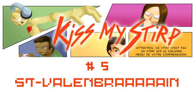 Kiss my Stirp #5 : St-ValenBRAAAAAIN