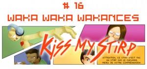Kiss my Stirp #16 : Waka Waka Wakances