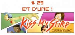 Kiss my Stirp #25 : Et d'un !