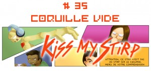 Kiss my stirp #35 : Coquille vide