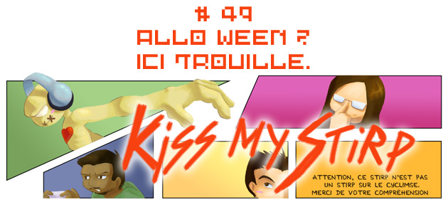 Kiss my Stirp #49 : Allo Ween ? Ici trouille.