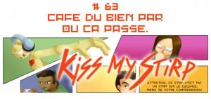 Kiss my Stirp #63 : Café du bien par où ça passe