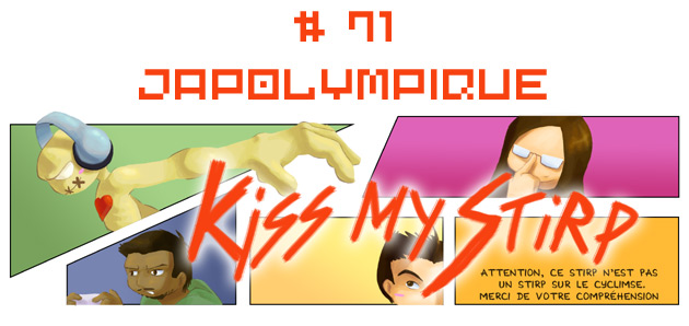 Kiss my Stirp #71 : Japolympique