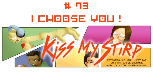 Kiss my Stirp #73 : I choose you !