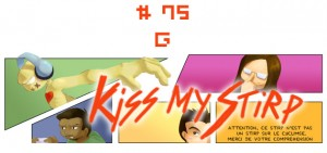 Kiss my Stirp #75 : G
